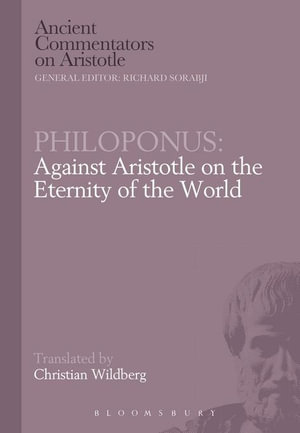 Philoponus : Against Aristotle on the Eternity of the World - Christian Wildberg