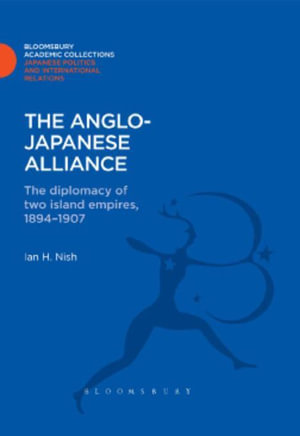 The Anglo-Japanese Alliance : The Diplomacy of Two Island Empires 1984-1907 - Ian Nish