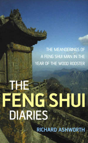 The Feng Shui Diaries : The Wit and Wisdom of a Feng Shui Man - Richard Ashworth