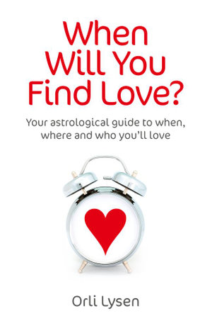 When Will You Find Love? : Your Astrological Guide to When, Where and Who You'll Love - Orli Lysen