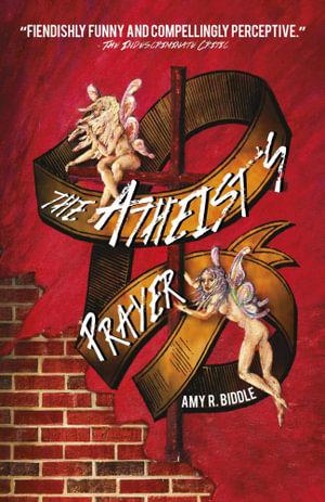 The Atheist's Prayer - Amy R. Biddle