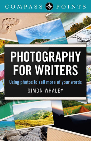 Compass Points - Photography for Writers : Using Photos to Sell More of Your Words - Simon Whaley