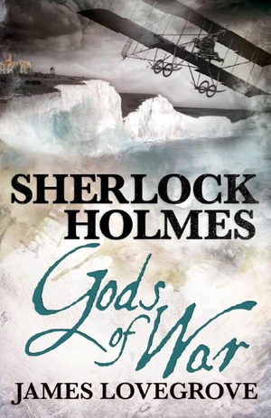 Sherlock Holmes : Gods of War - James Lovegrove
