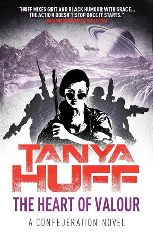 The Heart of Valour : Confederation Novel - Tanya Huff