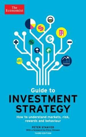 The Economist Guide to Investment Strategy : How to Understand Markets, Risk, Rewards and Behaviour - Peter Stanyer