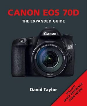 Canon EOS 70D : Expanded Guide - David Taylor