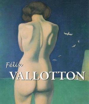 Felix Vallotton : Best of... - Natalia Brodskaia