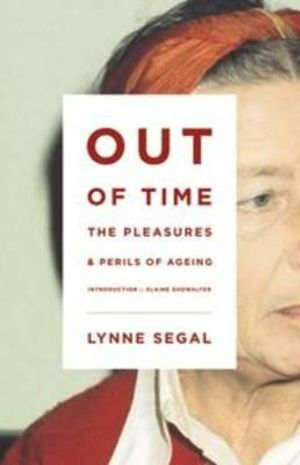 Out of Time : The Pleasures and the Perils of Ageing - Lynne Segal