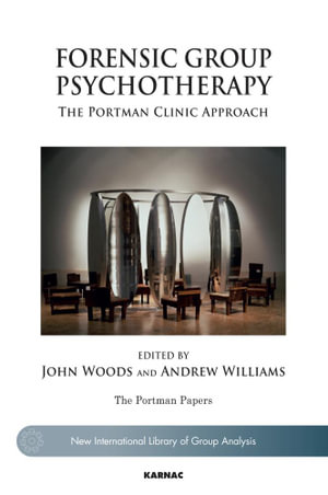 Forensic Group Psychotherapy : The Portman Clinic Approach - Andrew Williams