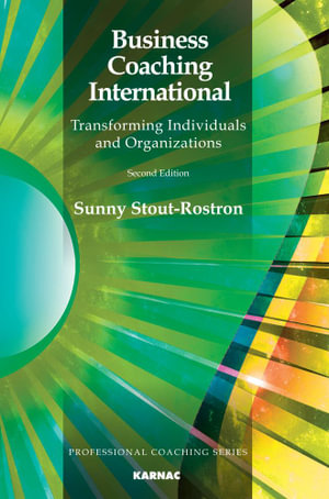 Business Coaching International : Transforming Individuals and Organizations: Second Edition - Sunny Stout-Rostron