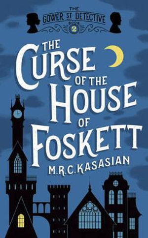 The Curse of the House of Foskett : The Gower Street Detective Series - M. R. C. Kasasian