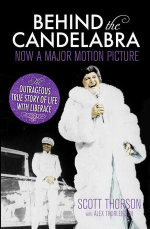 Behind the Candelabra : My Life With Liberace - Scott Thorson