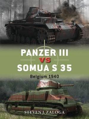 Panzer III vs Somua S 35 : Belgium 1940 - Steven J. Zaloga