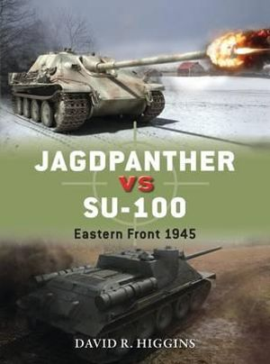 Jagdpanther vs SU-100 : Eastern Front, 1945 - David R. Higgins