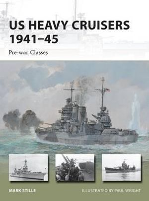 US Heavy Cruisers 1941-45 - Pre-war Classes : New Vanguard - Mark Stille