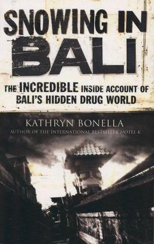 Snowing in Bali : The Incredible Inside Account of Bali's Hidden Drug World - Kathryn Bonella