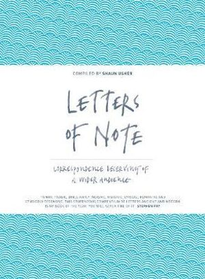 Letters of Note : Correspondence Deserving of a Wider Audience - Shaun Usher