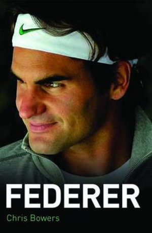 Federer - The Biography - Chris Bowers