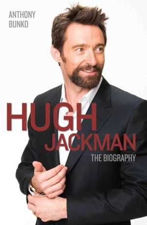 Hugh Jackman : The Biography - Anthony Bunko