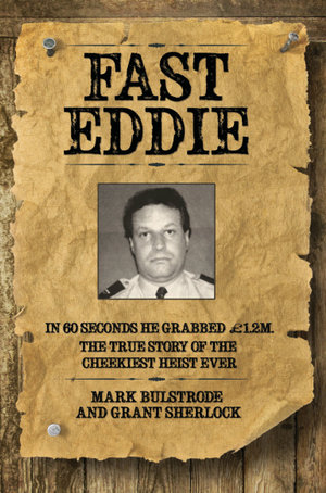 Fast Eddie - In 60 Seconds He Grabbed £1.2 Million. This is the True Story of the Cheekiest Heist Ever - Mark Bulstrode