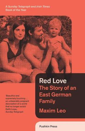 Red Love : The Story of an East German Family - Leo Maxim