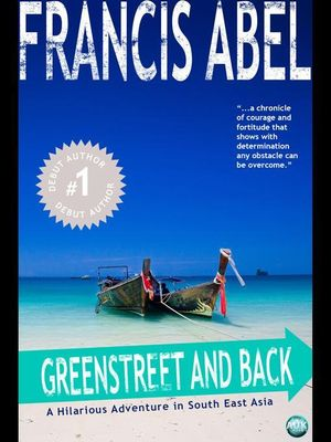 Greenstreet and Back : A Hilarious Adventure in South East Asia - Francis Abel