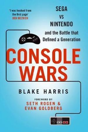 Console Wars : Sega, Nintendo and the Battle That Defined a Generation - Blake J. Harris