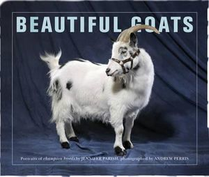 Beautiful Goats : Portraits of Classic Breeds Preened to Perfection - Felicity Stockwell