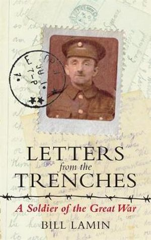 Letters from the Trenches : A Soldier of the Great War - Bill Lamin