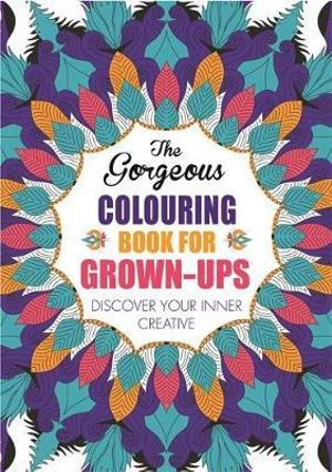 The Gorgeous Colouring Book for Grown-Ups : Discover Your Inner Creative - Michael O'Mara