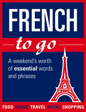 French to Go : A Weekend's Worth of Essential Words and Phrases - Athene Chanter