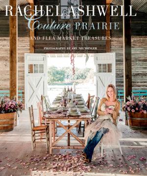 Rachel Ashwell: Couture Prairie : And Flea Market Treasures - Rachel Ashwell