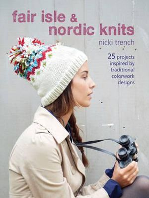 Fair Isle & Nordic Knits : 25 projects inspired by traditional colourwork designs - Nicki Trench