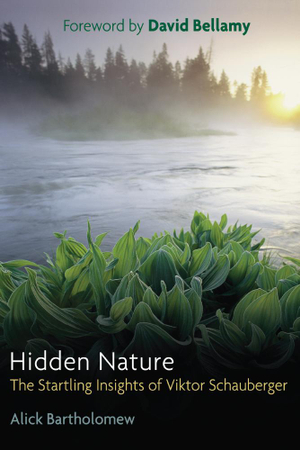 Hidden Nature : The Startling Insights of Viktor Schauberger - Alick Bartholomew