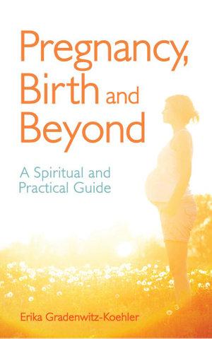 Pregnancy : A Spiritual and Practical Guide - Erika Gradenwitz-Koehler