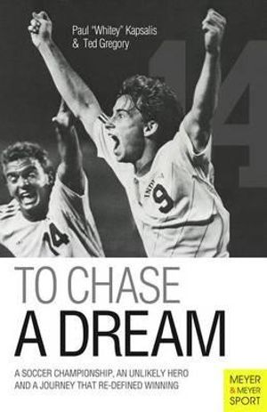 To Chase a Dream : A Soccer Championship, an Unlikely Hero and a Journey That Re-Defined Winning - Paul Kapsalis
