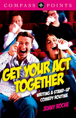 Compass Points - Get Your Act Together : Writing a Stand-Up Comedy Routine - Jenny Roche