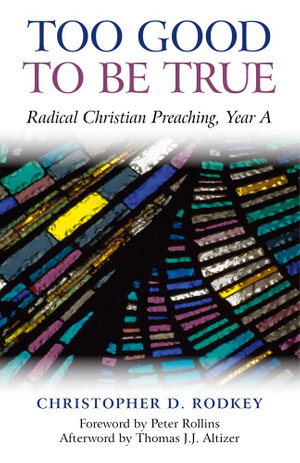 Too Good to be True : Radical Christian Preaching, Year A - Christopher D. Rodkey