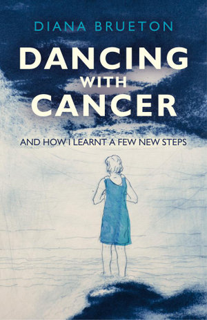 Dancing with Cancer : And How I Learnt a Few New Steps - Diana Brueton