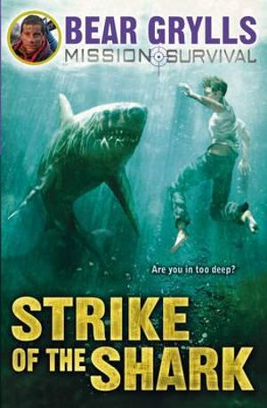 Strike of the shark mission survival series book 6 bear grylls