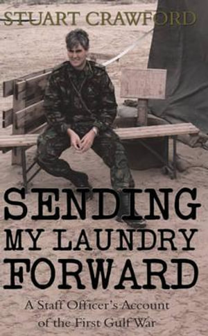 Sending My Laundry Forward : A Staff Officer's Account of the First Gulf War - Stuart Crawford