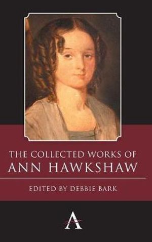 The Collected Works of Ann Hawkshaw : Anthem Nineteenth-Century Series - Ann Hawkshaw