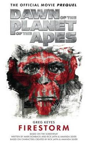 Dawn of the Planet of the Apes : The Official Movie Prequel : Firestorm - Greg Keyes
