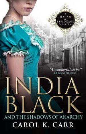India Black and the Shadows of Anarchy : A Madam of Espionage Mystery - Carol K. Carr