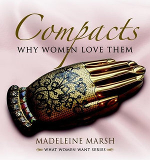Compacts and Cosmetics : Beauty from Victorian Times to the Present Day - Madeleine Marsh