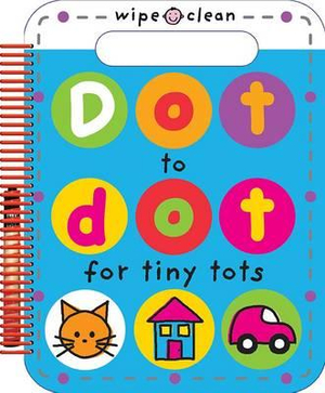 Dot to Dot for Tiny Tots : Wipe Clean Dot-to-dot - Roger Priddy