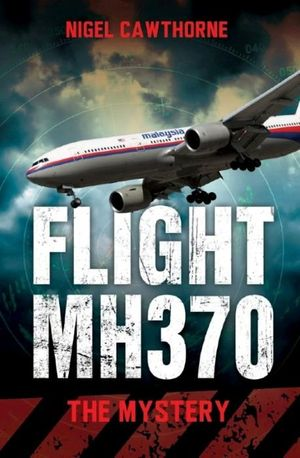 Flight MH370 : The Mystery - Nigel Cawthorne