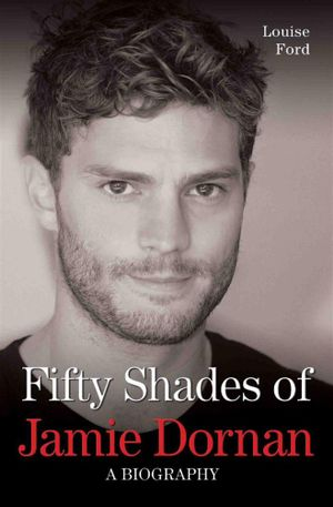 Booktopia Fifty Shades Of Jamie Dornan The Biography By