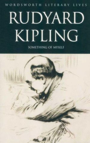 Rudyard Kipling : Something Of Myself : Wordsworth Literary Lives - Rudyard Kipling