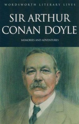 Sir Arthur Conan Doyle : Memories And Adventures : Wordsworth Literary Lives - Sir Arthur Conan Doyle